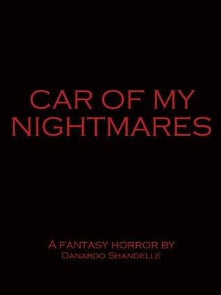 Car Of My Nightmares Danardo Shandelle