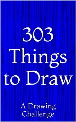 303 Things to Draw: A Drawing Challenge  by  Xander Spencer