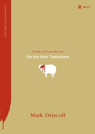 On the New Testament (A Book Youll Actually Read)  by  Mark Driscoll