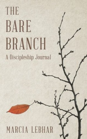 The Bare Branch: A Discipleship Journal  by  Marcia Lebhar