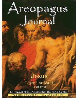 Jesus Legend or Lord? Part Two. The Areopagus Journal of the Apologetics Resource Center. Volume 3, Number 4.  by  Clete Hux