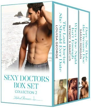 Sexy Doctors Box Set 2: The Last Doctor She Should Ever Date/When One Night Isnt Enough/Dare She Date the Dreamy Doc?  by  Louisa George