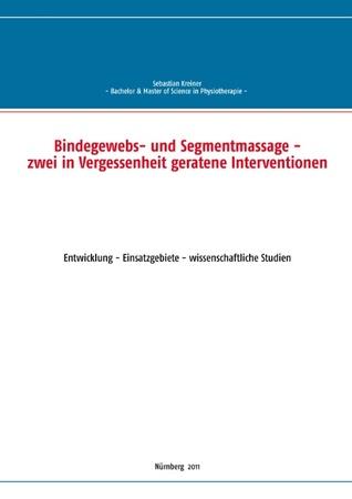 Bindegewebs- und Segmentmassage - zwei in Vergessenheit geratene Interventionen: Entwicklung - Einsatzgebiete - wissenschaftliche Studien Sebastian Kreiner