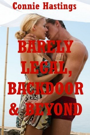 Barely Legal, Backdoor, and Beyond: Ten Hardcore Erotica Stories Connie Hastings