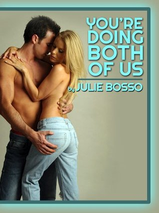 YOURE DOING BOTH OF US: A Rough First Anal Sex MFF Threesome Short  by  Julie Bosso