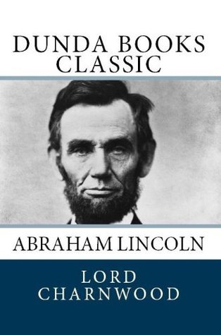 Abraham Lincoln (Dunda Books Classic)  by  Lord Charnwood
