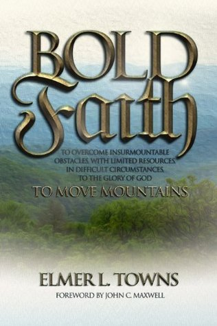 Bold Faith: To Move Mountains  by  Elmer Towns