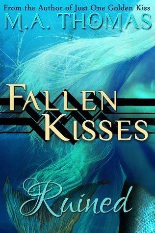 Ruined (angel romance retelling of Rapunzel) (Fallen Kisses, #3)  by  M.A. Thomas