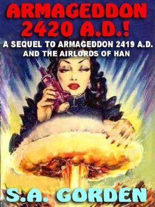 Armageddon 2420 A.D.!: The Return of the Han [Buck Rogers #3]  by  S.A. Gorden