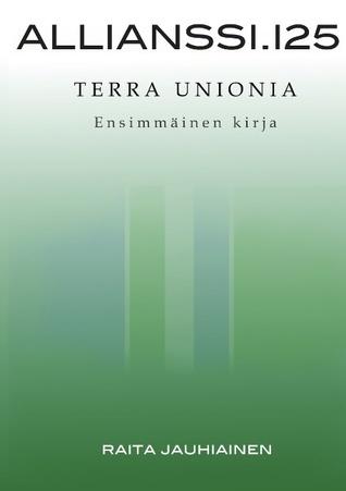 Allianssi.125: Terra Unionia: Ensimmäinen kirja Raita Jauhiainen