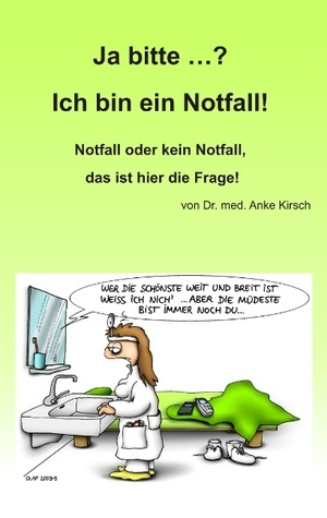 Ja bitte ...? Ich bin ein Notfall!: Notfall oder kein Notfall, das ist hier die Frage!  by  Anke Kirsch
