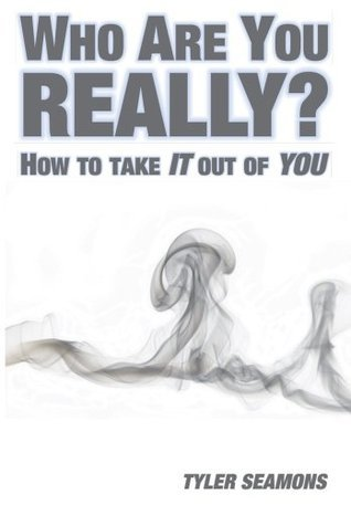 Who Are You Really? How to Get It Out of You  by  Tyler Seamons