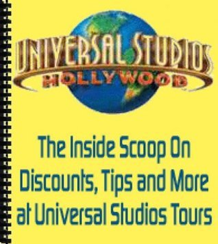 The Inside Scoop On Discounts, Tips and More at Universal Studios Tours  by  Marc Preston