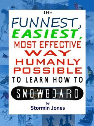 The Funnest, Easiest, Most Effective Way Humanly Possible to Learn How To Snowboard Stormin Jones