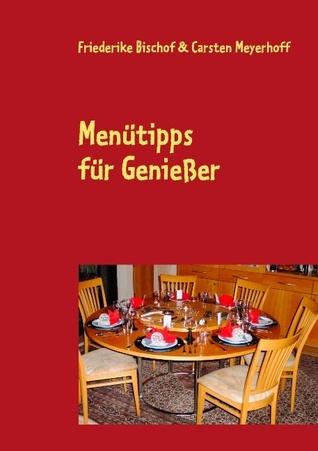 Menütipps für Genießer: 24 opulente Festmenüs - ganz ohne Stress Friederike Bischof