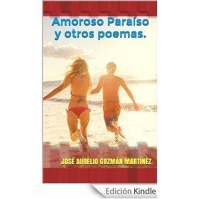 Amoroso Paraíso y otros poemas.  by  José Aurelio Guzmán Martínez