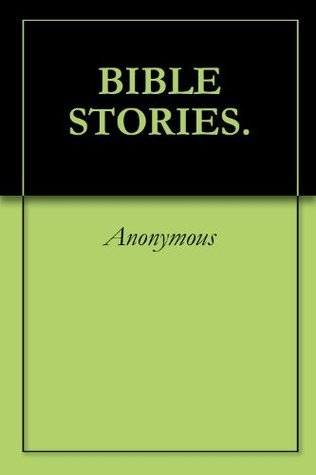 BIBLE STORIES. Anonymous