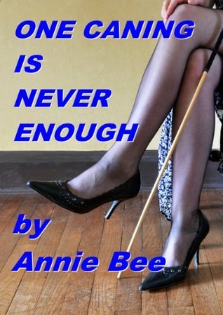 One Caning Is Never Enough Annie Bee