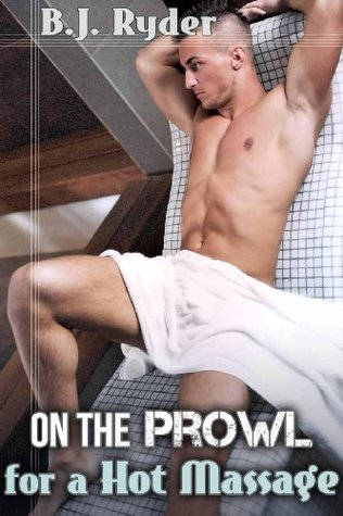 On the Prowl for a Hot Massage (Gay Submission Erotica)  by  B.J. Ryder
