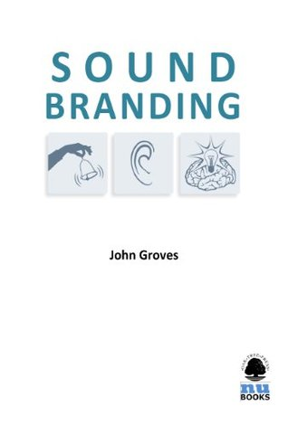 Sound Branding: Using Music to Sell More  by  John Groves