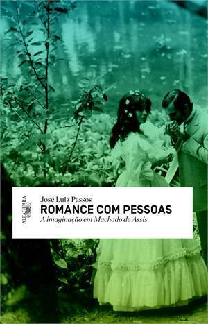 Romance Com Pessoas: A Imaginação em Machado de Assis  by  José Luiz Passos