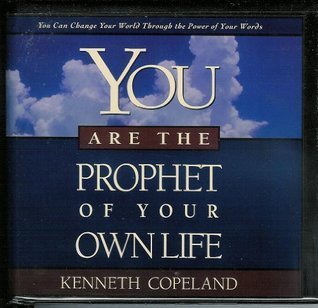 You Are the Prophet of Your Own Life  by  Kenneth Copeland
