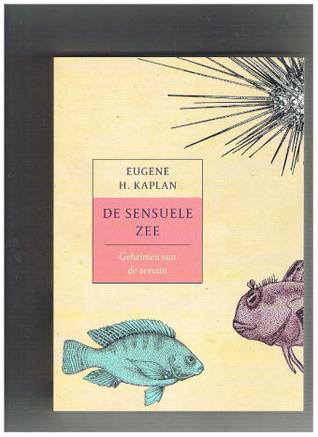 De sensuele zee: geheimen van de oceaan  by  Eugene H. Kaplan