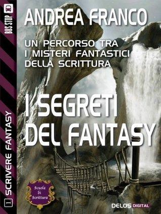 I segreti del Fantasy  by  Andrea Franco
