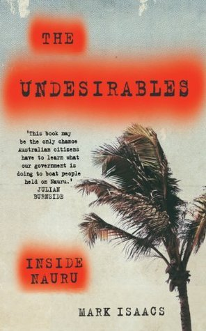 The Undesirables: Inside Nauru  by  Mark  Isaacs