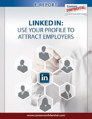LinkedIn (eReport): Use Your Profile To Attract Employers  by  Peggy McKee