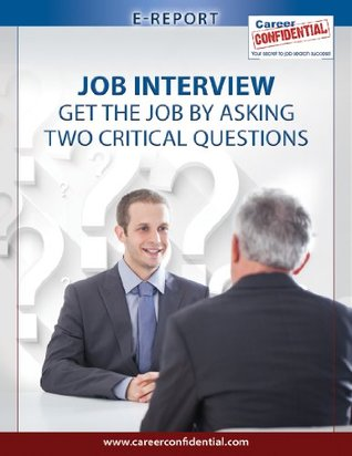 Job Interview: Get The Job By Asking Two Critical Questions  by  Peggy McKee
