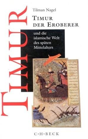 Timur der Eroberer und die islamische Welt des spaeten Mittelalters  by  Tilman Nagel