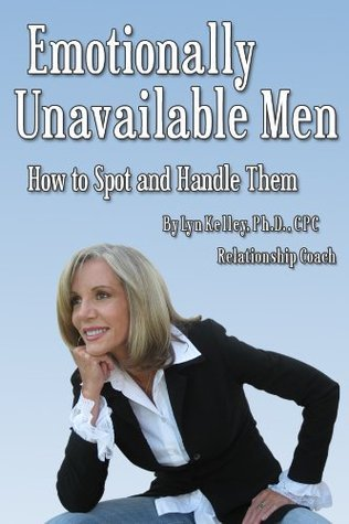 Emotionally Unavailable Men: How to Spot Them and Handle Them Lyn Kelley