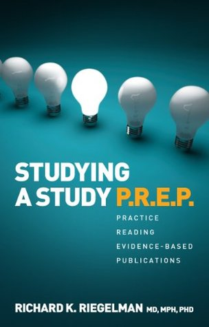 Studying a Study P.R.E.P. Practice Reading Evidence-based Publications  by  Richard Riegelman