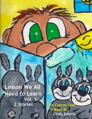 Lessons We All Need To Learn Vol. 1  by  Cindy Dennis
