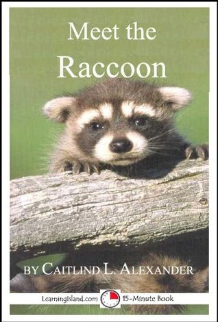 Meet the Raccoon: A 15-Minute Book for Early Readers  by  Caitlind L. Alexander