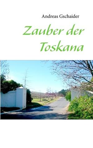Zauber der Toskana  by  Andreas Gschaider