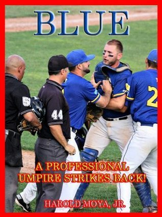 BLUE: A Professional Umpire Strikes Back!  by  Harold Moya