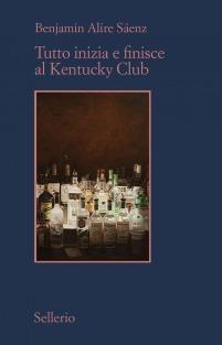 Tutto inizia e finisce al Kentucky Club Benjamin Alire Sáenz