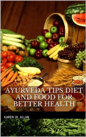 Ayurveda Tips Diet and Food for Better Health Karen W. Allan