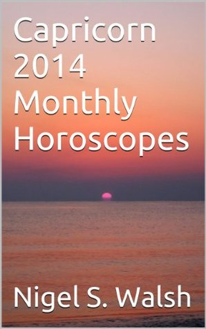 Capricorn 2014 Monthly Horoscopes Nigel S. Walsh