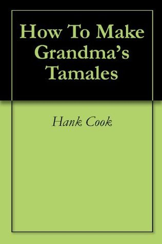 How To Make Grandmas Tamales  by  Hank Cook