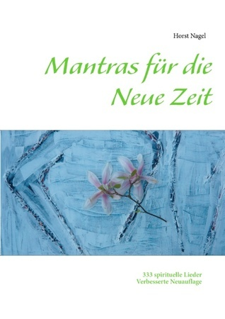 Mantras für die Neue Zeit: 333 spirituelle Lieder  by  Horst Nagel
