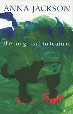The Long Road to Teatime: Poems Anna Jackson by Anna Jackson