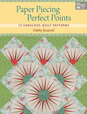 Paper Piecing Perfect Points: 13 Fabulous Quilt Patterns Debby Kratovil