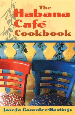 The Habana Cafe Cookbook  by  Josefa Gonzalez-Hastings