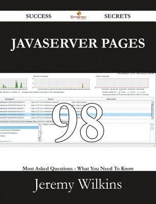 JavaServer Pages 98 Success Secrets - 98 Most Asked Questions on JavaServer Pages - What You Need to Know Jeremy Wilkins