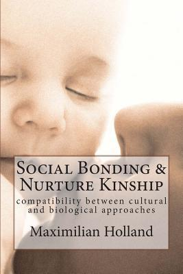 Social Bonding and Nurture Kinship: Compatibility Between Cultural and Biological Approaches Maximilian Holland