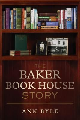 The Baker Book House Story  by  Ann Byle
