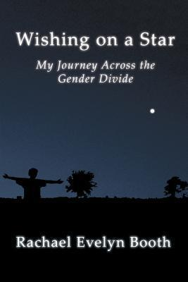 Wishing on a Star - My Journey Across the Gender Divide  by  Rachael Evelyn Booth